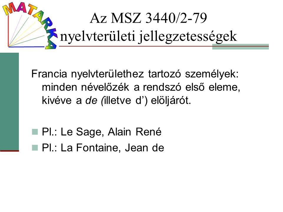 Az MSZ 3440/2-79 nyelvterületi jellegzetességek Francia nyelvterülethez tartozó személyek: minden névelőzék a rendszó első eleme, kivéve a de (illetve
