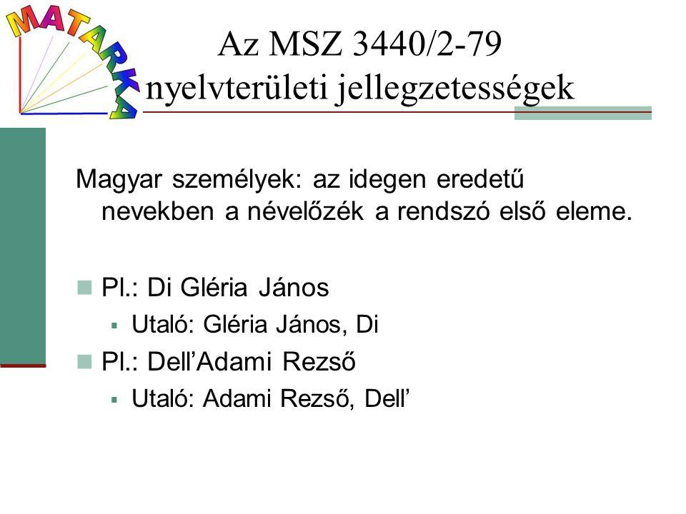 Az MSZ 3440/2-79 nyelvterületi jellegzetességek Magyar személyek: az idegen eredetű nevekben a névelőzék a rendszó első eleme. Pl.: Di Gléria János 