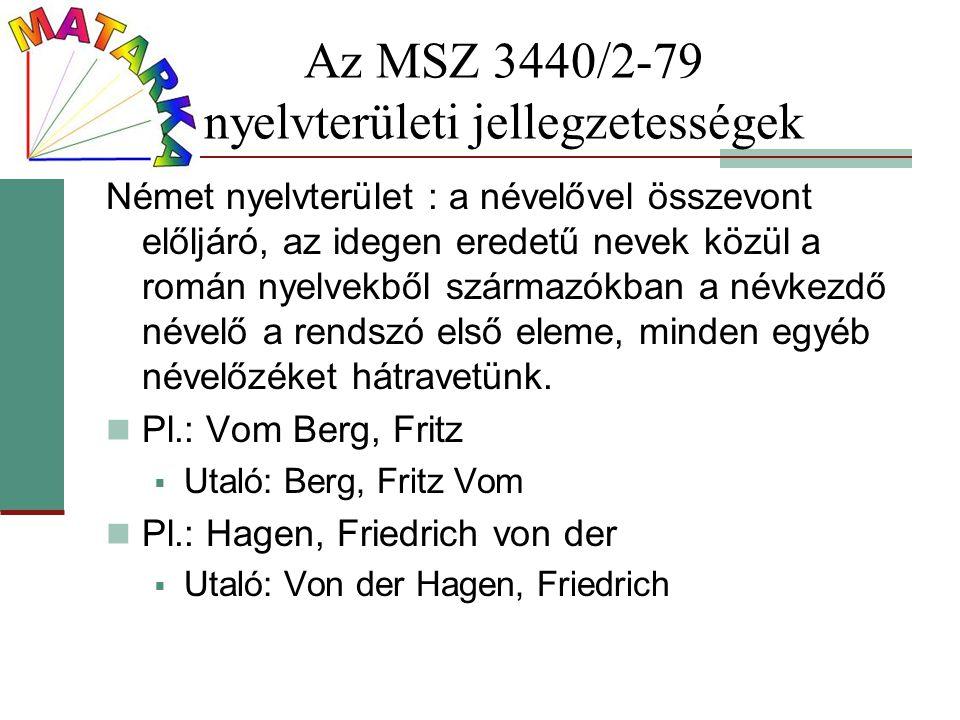 Az MSZ 3440/2-79 nyelvterületi jellegzetességek Német nyelvterület : a névelővel összevont előljáró, az idegen eredetű nevek közül a román nyelvekből