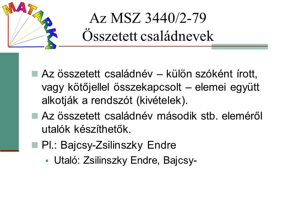 Az MSZ 3440/2-79 Összetett családnevek Az összetett családnév – külön szóként írott, vagy kötőjellel összekapcsolt – elemei együtt alkotják a rendszót