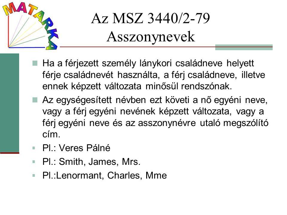 Az MSZ 3440/2-79 Asszonynevek Ha a férjezett személy lánykori családneve helyett férje családnevét használta, a férj családneve, illetve ennek képzett