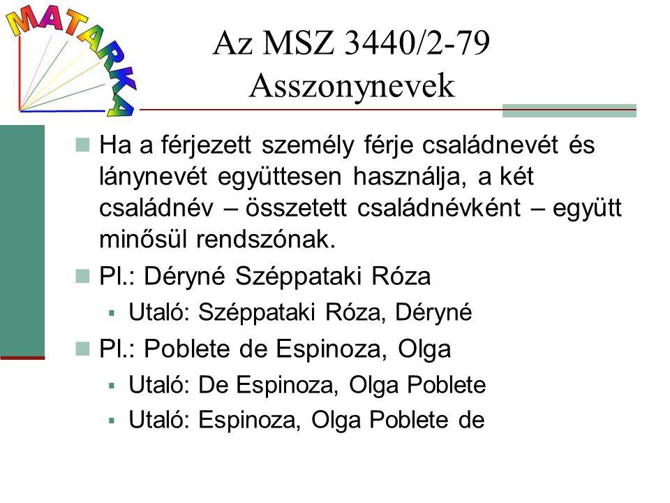 Az MSZ 3440/2-79 Asszonynevek Ha a férjezett személy férje családnevét és lánynevét együttesen használja, a két családnév – összetett családnévként –