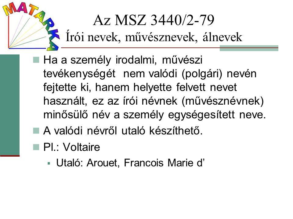 Az MSZ 3440/2-79 Írói nevek, művésznevek, álnevek Ha a személy irodalmi, művészi tevékenységét nem valódi (polgári) nevén fejtette ki, hanem helyette