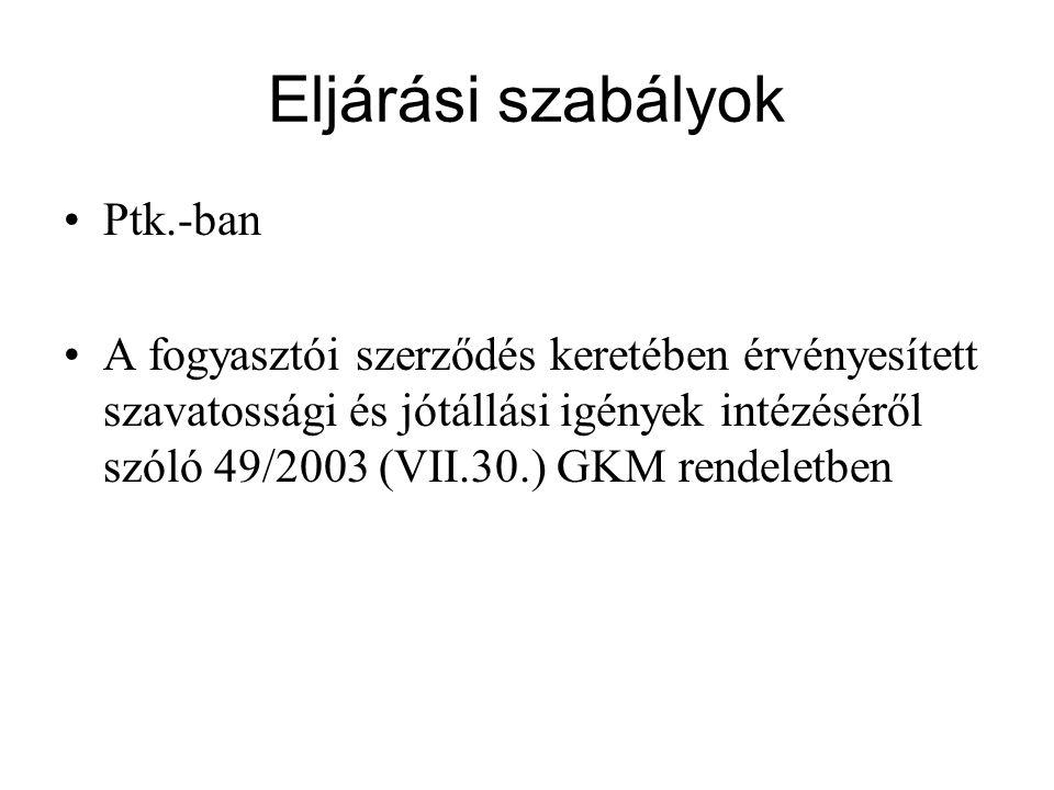 Eljárási szabályok Ptk.-ban A fogyasztói szerződés keretében érvényesített szavatossági és jótállási igények intézéséről szóló 49/2003 (VII.30.) GKM rendeletben