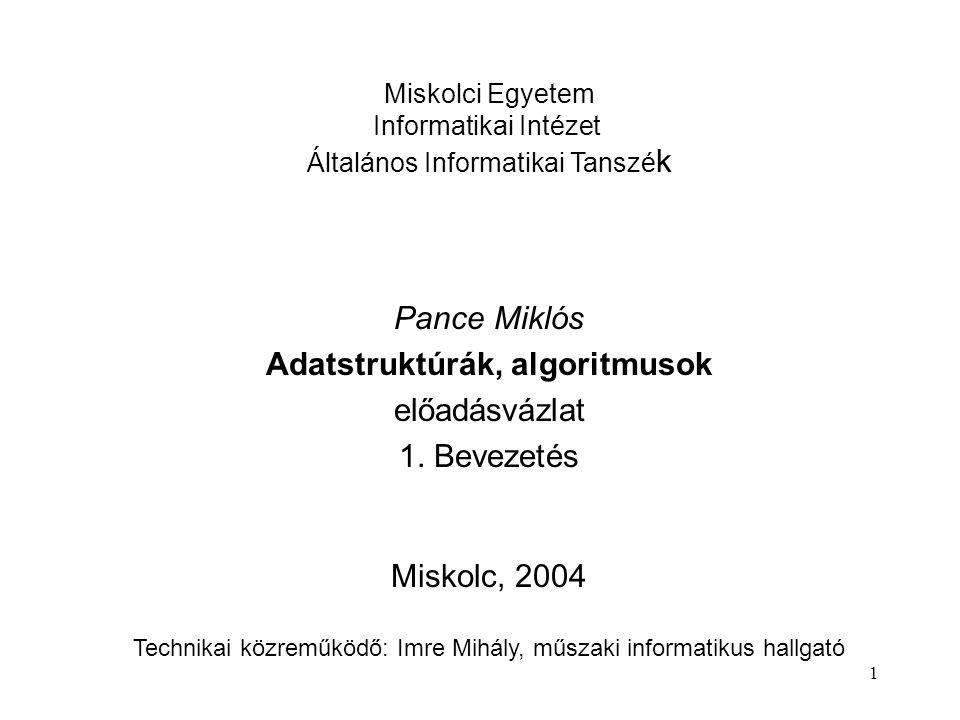 1 Miskolci Egyetem Informatikai Intézet Általános Informatikai Tanszé k Pance Miklós Adatstruktúrák, algoritmusok előadásvázlat 1.