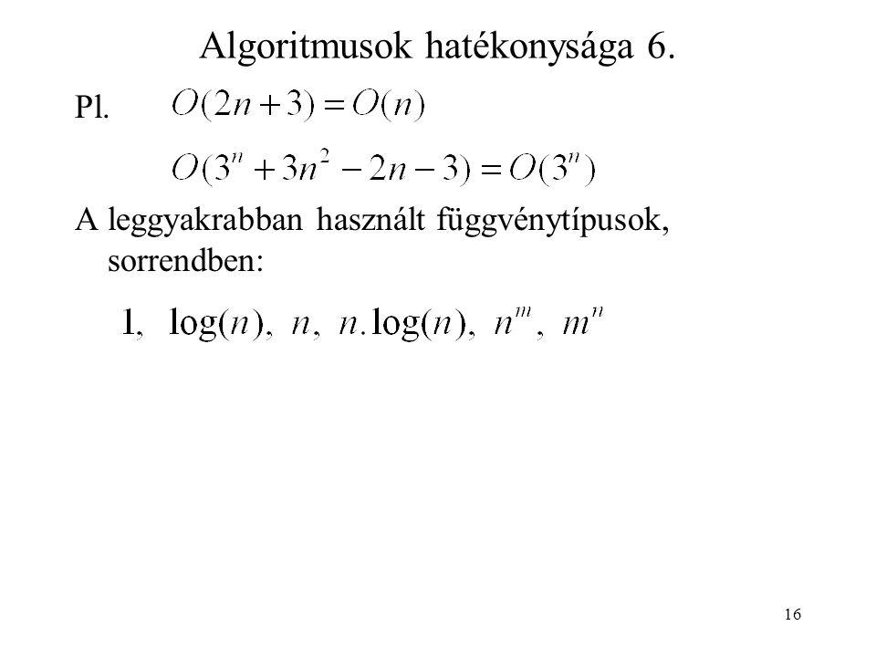 16 Algoritmusok hatékonysága 6. Pl. A leggyakrabban használt függvénytípusok, sorrendben: