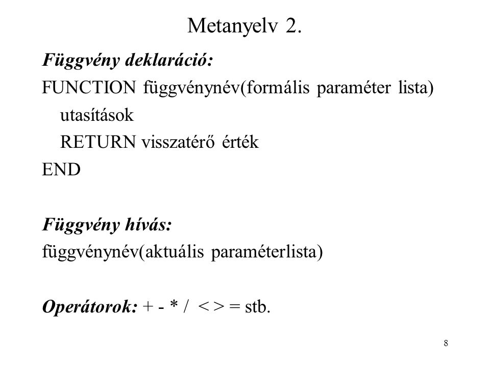 9 LNKO metanyelven A LNKO algoritmus metanyelven: FUNCTION euclid() INPUT (m, n) r=m%n WHILE (r>0) m=n n=r r=m%n END OUTPUT (n) END