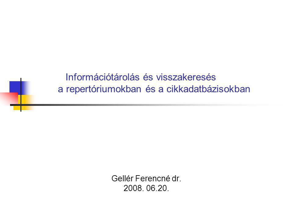 Információtárolás és visszakeresés a repertóriumokban és a cikkadatbázisokban Gellér Ferencné dr. 2008. 06.20.