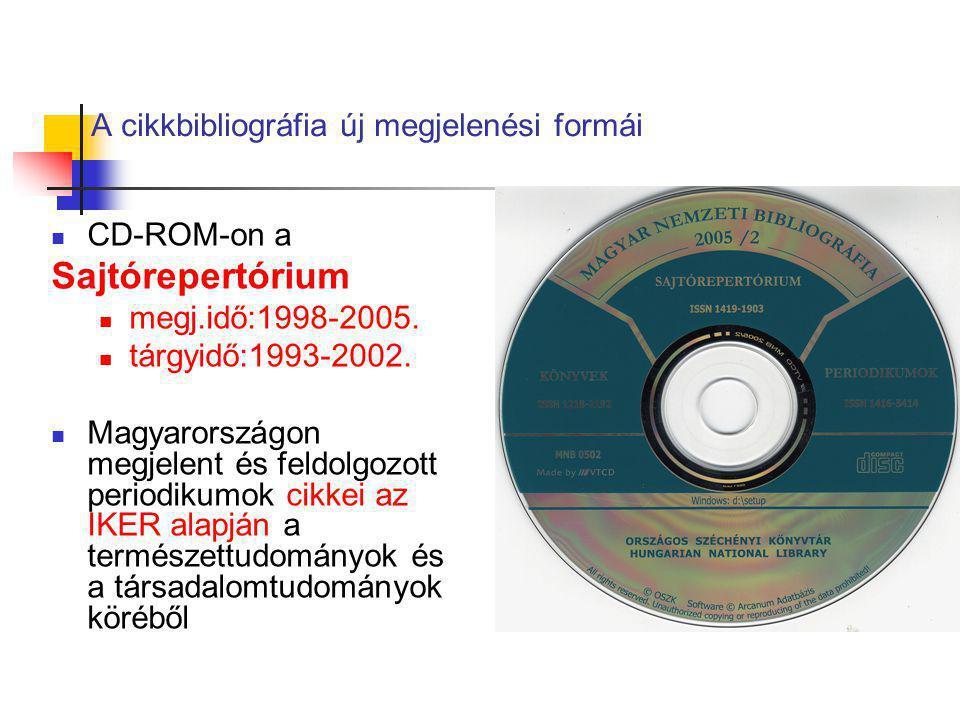 A cikkbibliográfia új megjelenési formái CD-ROM-on a Sajtórepertórium megj.idő:1998-2005. tárgyidő:1993-2002. Magyarországon megjelent és feldolgozott