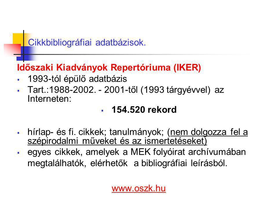 Cikkbibliográfiai adatbázisok. Időszaki Kiadványok Repertóriuma (IKER)  1993-tól épülő adatbázis  Tart.:1988-2002. - 2001-től (1993 tárgyévvel) az I