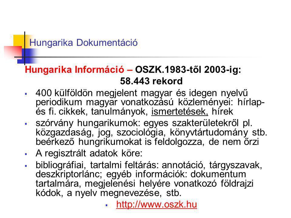 Hungarika Dokumentáció Hungarika Információ – OSZK.1983-től 2003-ig: 58.443 rekord  400 külföldön megjelent magyar és idegen nyelvű periodikum magyar