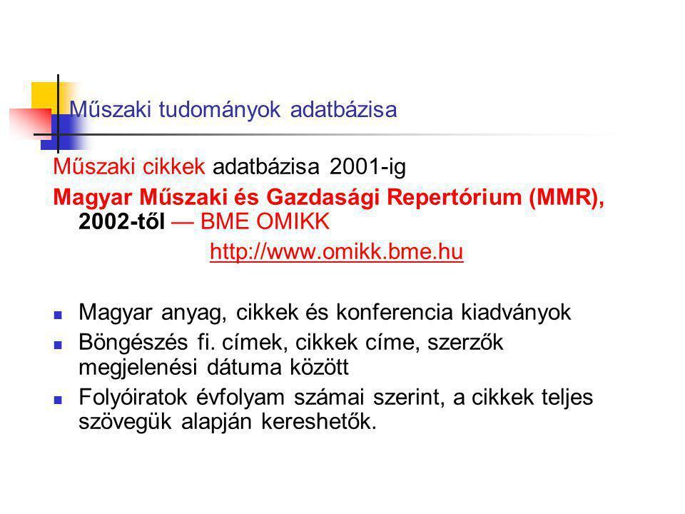 Műszaki tudományok adatbázisa Műszaki cikkek adatbázisa 2001-ig Magyar Műszaki és Gazdasági Repertórium (MMR), 2002-től — BME OMIKK http://www.omikk.b