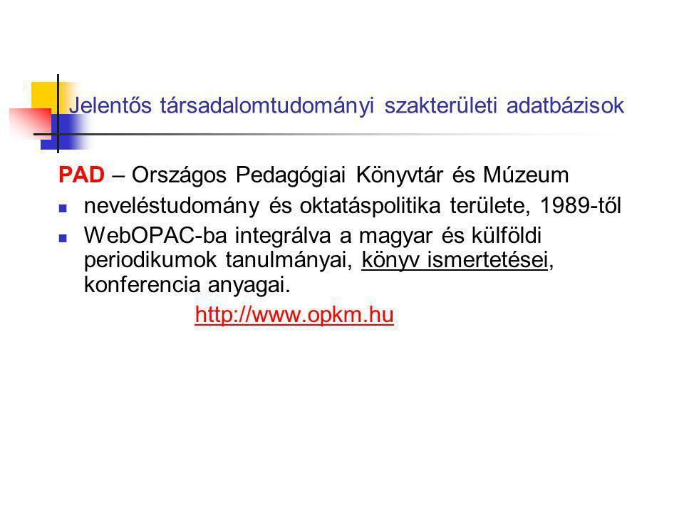 Jelentős társadalomtudományi szakterületi adatbázisok PAD – Országos Pedagógiai Könyvtár és Múzeum neveléstudomány és oktatáspolitika területe, 1989-t