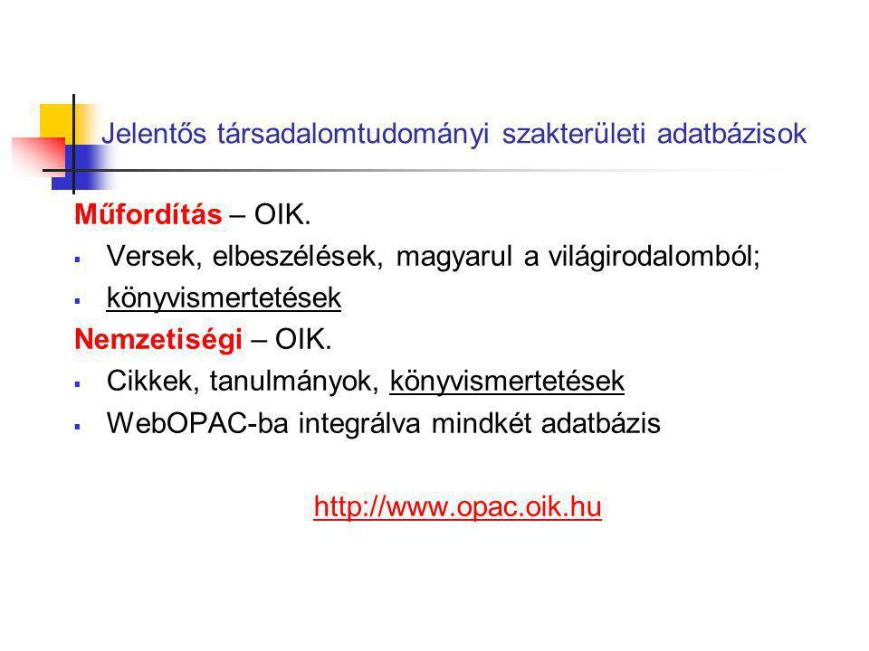 Jelentős társadalomtudományi szakterületi adatbázisok Műfordítás – OIK.  Versek, elbeszélések, magyarul a világirodalomból;  könyvismertetések Nemze