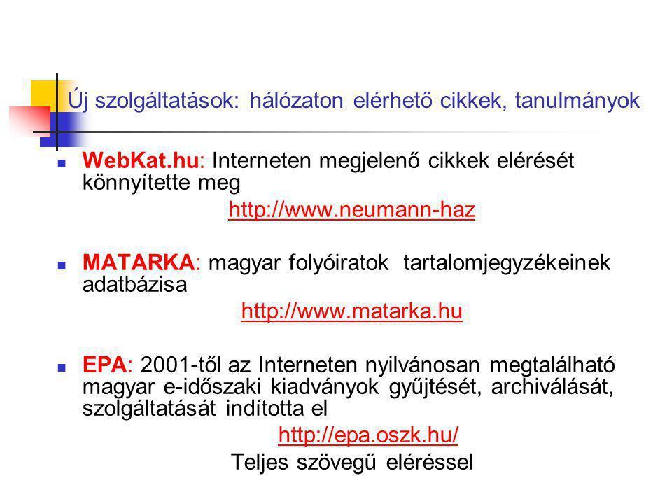 Új szolgáltatások: hálózaton elérhető cikkek, tanulmányok WebKat.hu: Interneten megjelenő cikkek elérését könnyítette meg http://www.neumann-haz MATAR