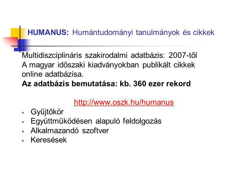 HUMANUS: Humántudományi tanulmányok és cikkek Multidiszciplináris szakirodalmi adatbázis: 2007-től A magyar időszaki kiadványokban publikált cikkek on