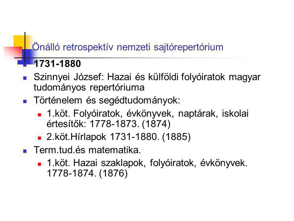 Önálló retrospektív nemzeti sajtórepertórium 1731-1880 Szinnyei József: Hazai és külföldi folyóiratok magyar tudományos repertóriuma Történelem és seg