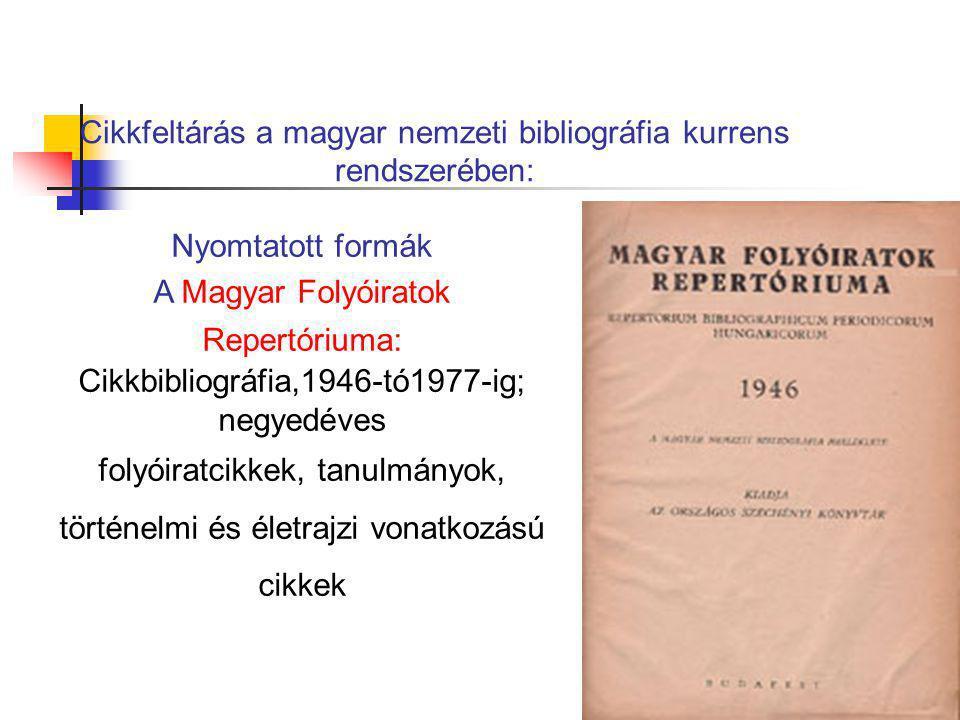 Cikkfeltárás a magyar nemzeti bibliográfia kurrens rendszerében: Nyomtatott formák A Magyar Folyóiratok Repertóriuma: Cikkbibliográfia,1946-tó1977-ig;