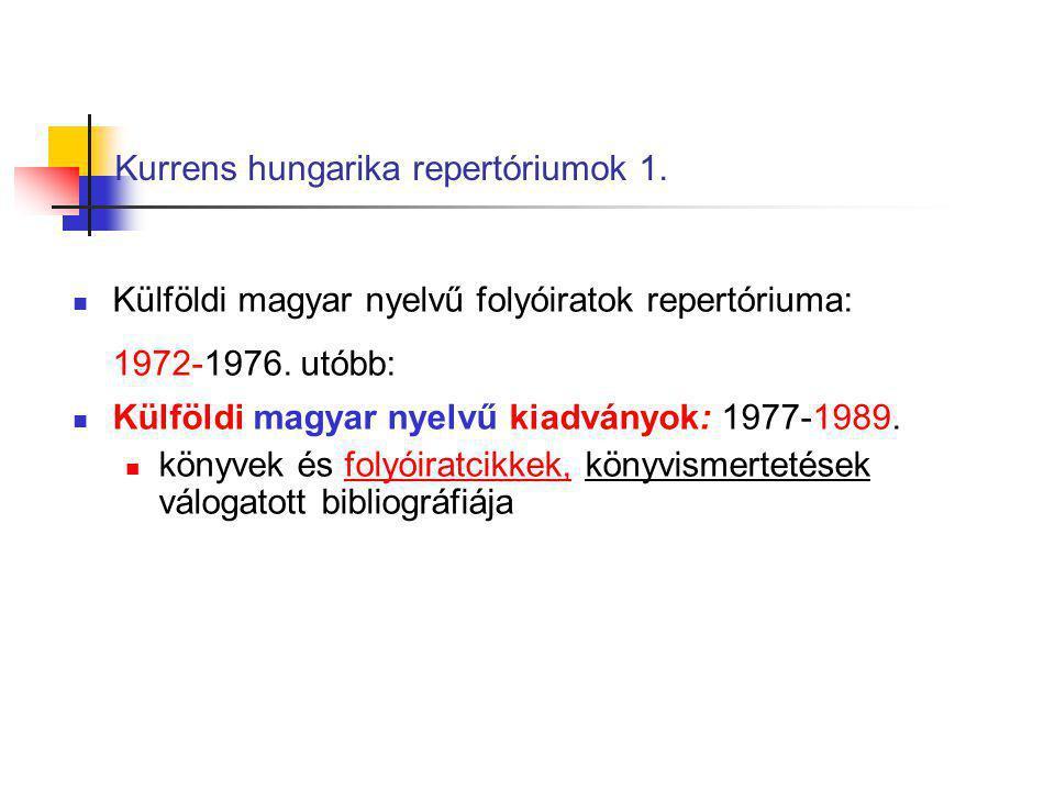 Kurrens hungarika repertóriumok 1. Külföldi magyar nyelvű folyóiratok repertóriuma: 1972-1976. utóbb: Külföldi magyar nyelvű kiadványok: 1977-1989. kö