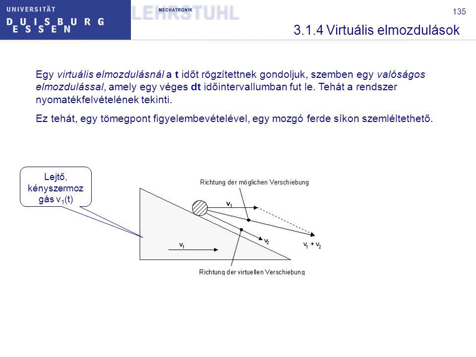 135 3.1.4 Virtuális elmozdulások Egy virtuális elmozdulásnál a t időt rögzítettnek gondoljuk, szemben egy valóságos elmozdulással, amely egy véges dt időintervallumban fut le.