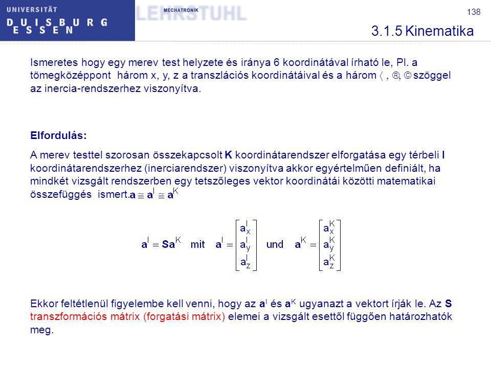 138 3.1.5 Kinematika Ekkor feltétlenül figyelembe kell venni, hogy az a I és a K ugyanazt a vektort írják le. Az S transzformációs mátrix (forgatási m