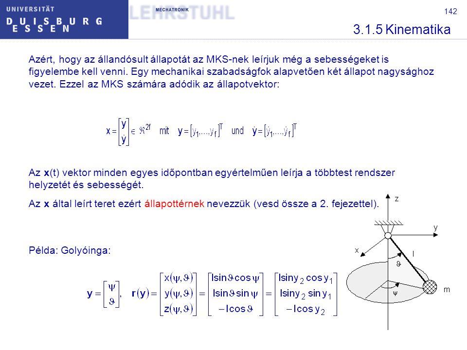 142 3.1.5 Kinematika Azért, hogy az állandósult állapotát az MKS-nek leírjuk még a sebességeket is figyelembe kell venni. Egy mechanikai szabadságfok