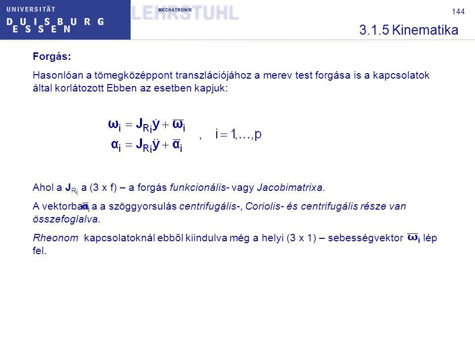 144 3.1.5 Kinematika Forgás: Hasonlóan a tömegközéppont transzlációjához a merev test forgása is a kapcsolatok által korlátozott Ebben az esetben kapj