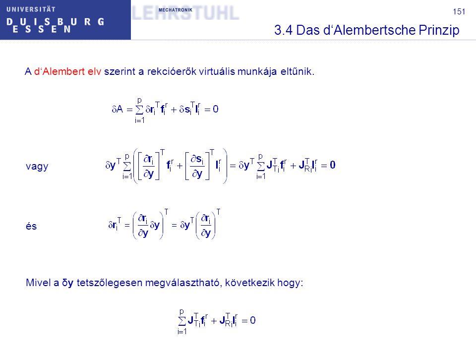 151 3.4 Das d'Alembertsche Prinzip A d'Alembert elv szerint a rekcióerők virtuális munkája eltűnik. vagy és Mivel a δy tetszőlegesen megválasztható, k