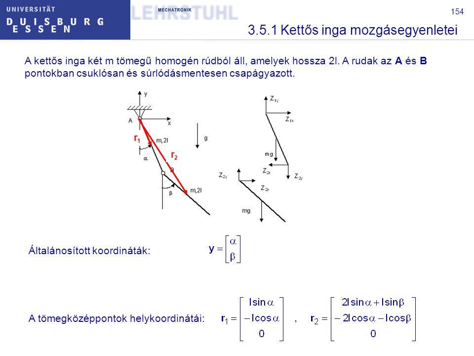 154 3.5.1 Kettős inga mozgásegyenletei A kettős inga két m tömegű homogén rúdból áll, amelyek hossza 2l. A rudak az A és B pontokban csuklósan és súrl