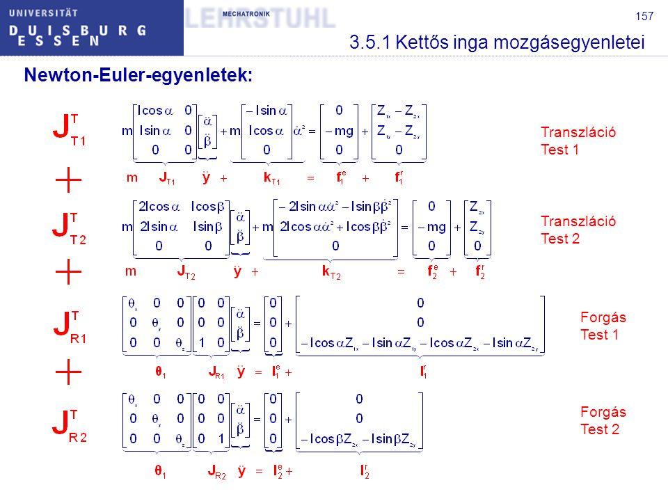 157 3.5.1 Kettős inga mozgásegyenletei Newton-Euler-egyenletek: Transzláció Test 1 Transzláció Test 2 Forgás Test 1 Forgás Test 2