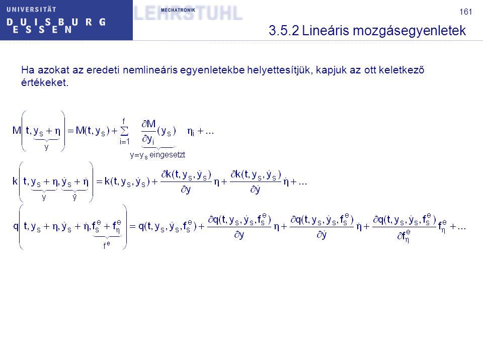161 3.5.2 Lineáris mozgásegyenletek Ha azokat az eredeti nemlineáris egyenletekbe helyettesítjük, kapjuk az ott keletkező értékeket.