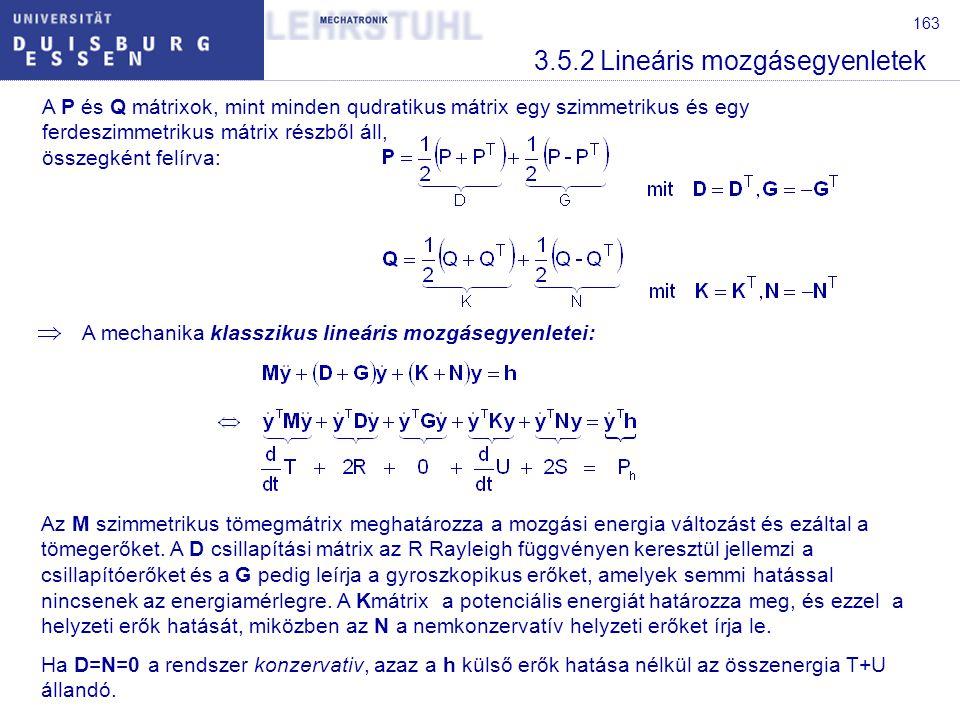 163 3.5.2 Lineáris mozgásegyenletek A P és Q mátrixok, mint minden qudratikus mátrix egy szimmetrikus és egy ferdeszimmetrikus mátrix részből áll, öss