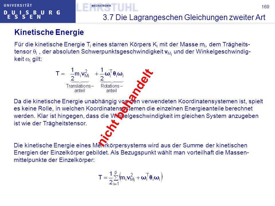 169 3.7 Die Lagrangeschen Gleichungen zweiter Art Da die kinetische Energie unabhängig von den verwendeten Koordinatensystemen ist, spielt es keine Rolle, in welchen Koordinatensystemen die einzelnen Energieanteile berechnet werden.