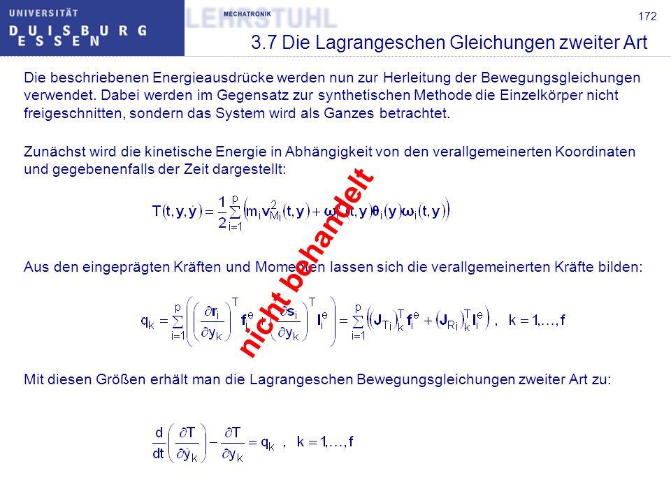 172 3.7 Die Lagrangeschen Gleichungen zweiter Art Die beschriebenen Energieausdrücke werden nun zur Herleitung der Bewegungsgleichungen verwendet.