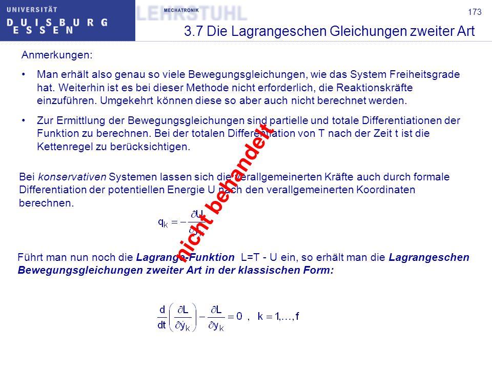 173 3.7 Die Lagrangeschen Gleichungen zweiter Art Anmerkungen: Man erhält also genau so viele Bewegungsgleichungen, wie das System Freiheitsgrade hat.