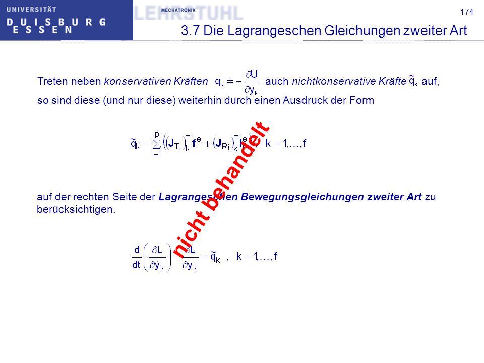 174 3.7 Die Lagrangeschen Gleichungen zweiter Art Treten neben konservativen Kräften auch nichtkonservative Kräfte auf, so sind diese (und nur diese)