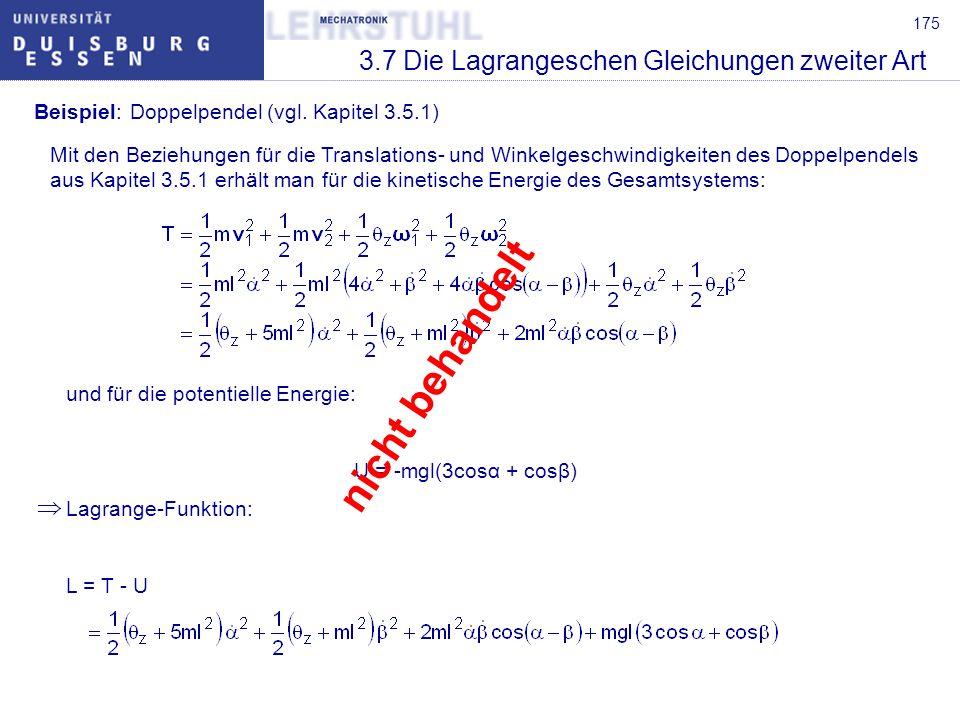 175 3.7 Die Lagrangeschen Gleichungen zweiter Art Beispiel:Doppelpendel (vgl. Kapitel 3.5.1) Mit den Beziehungen für die Translations- und Winkelgesch