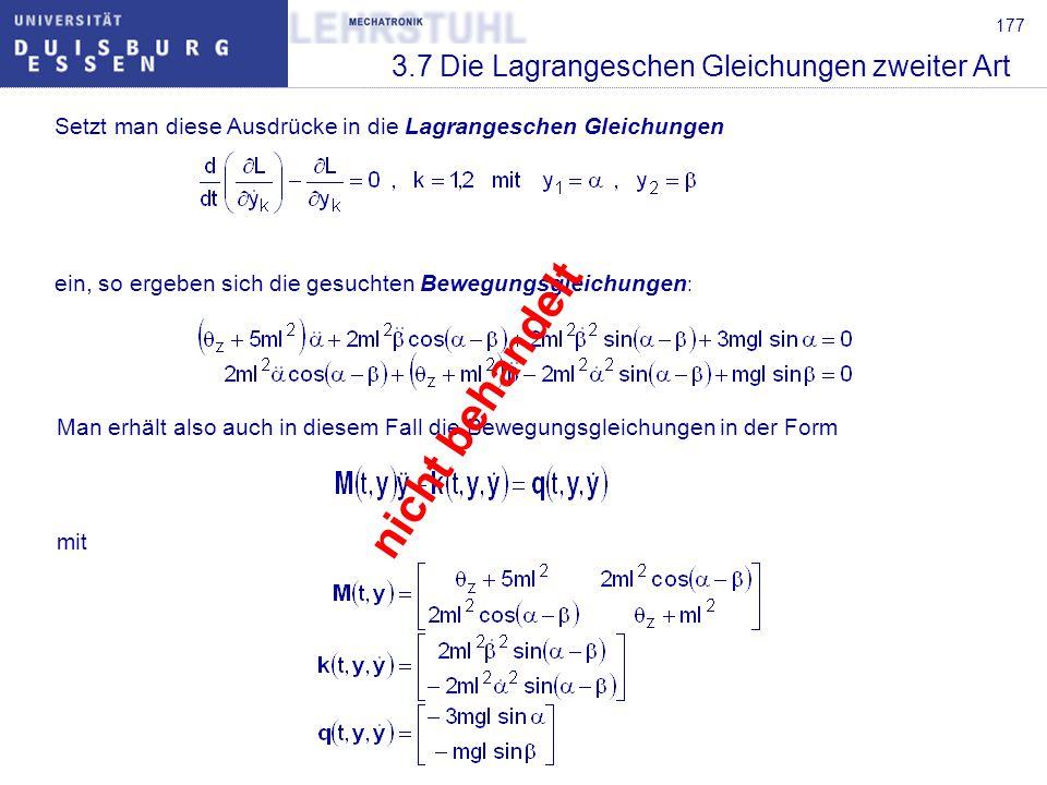 177 3.7 Die Lagrangeschen Gleichungen zweiter Art Setzt man diese Ausdrücke in die Lagrangeschen Gleichungen ein, so ergeben sich die gesuchten Bewegu