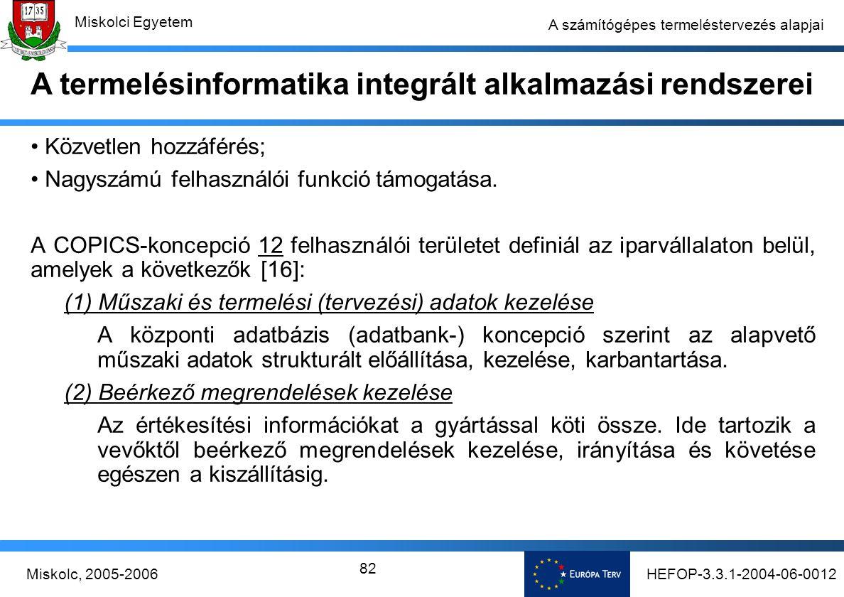 HEFOP-3.3.1-2004-06-0012Miskolc, 2005-2006 Miskolci Egyetem 82 A számítógépes termeléstervezés alapjai Közvetlen hozzáférés; Nagyszámú felhasználói funkció támogatása.