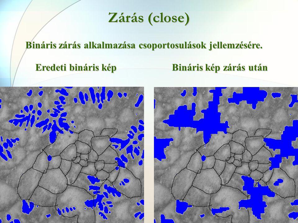 Zárás (close) Eredeti bináris kép Bináris kép zárás után Bináris zárás alkalmazása csoportosulások jellemzésére.