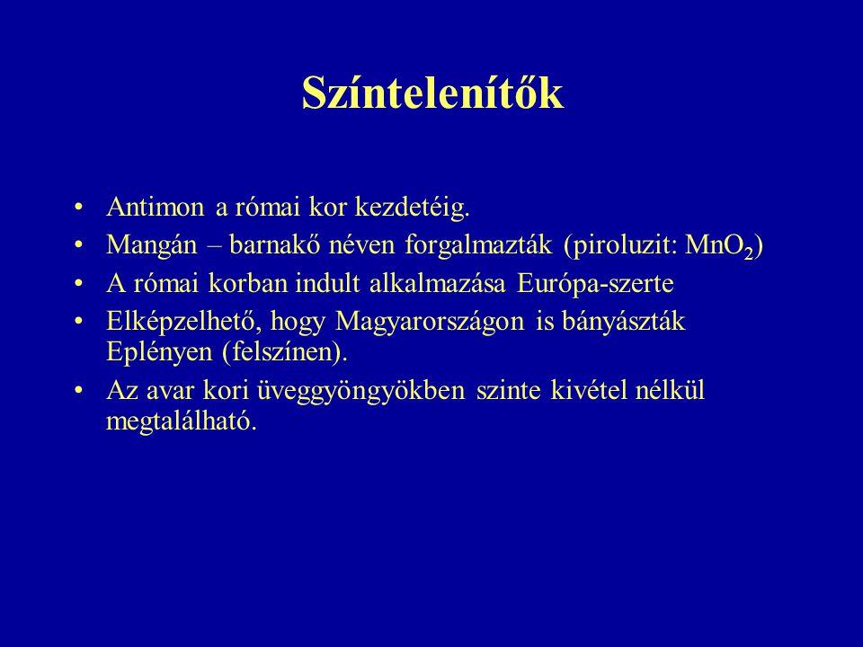 Színtelenítők Antimon a római kor kezdetéig. Mangán – barnakő néven forgalmazták (piroluzit: MnO 2 ) A római korban indult alkalmazása Európa-szerte E
