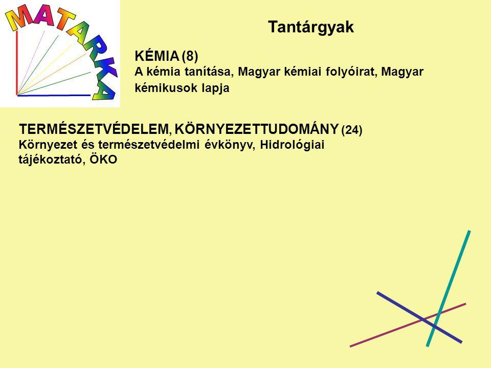 KÉMIA (8) A kémia tanítása, Magyar kémiai folyóirat, Magyar kémikusok lapja Tantárgyak TERMÉSZETVÉDELEM, KÖRNYEZETTUDOMÁNY (24) Környezet és természetvédelmi évkönyv, Hidrológiai tájékoztató, ÖKO
