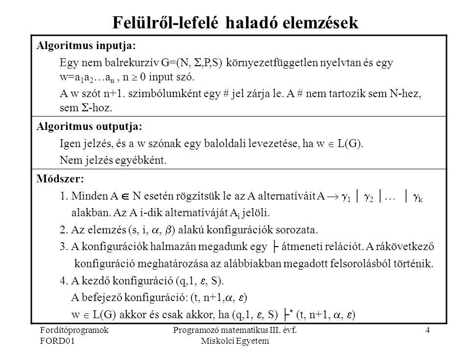 Fordítóprogramok FORD01 Programozó matematikus III. évf. Miskolci Egyetem 4 Felülről-lefelé haladó elemzések Algoritmus inputja: Egy nem balrekurzív G
