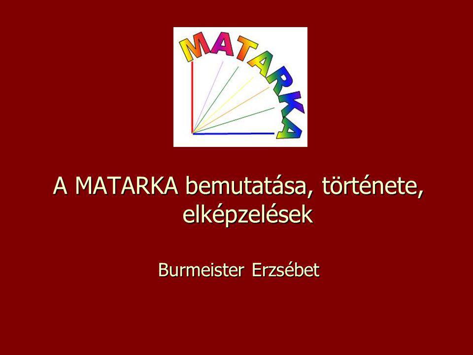 A MATARKA bemutatása, története, elképzelések Burmeister Erzsébet