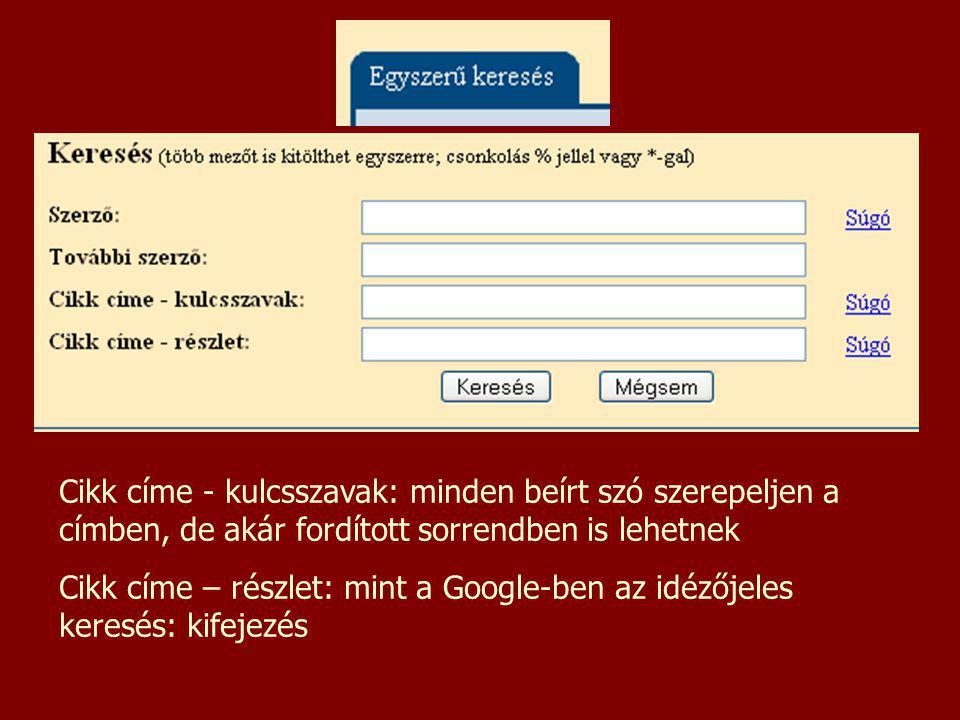 Cikk címe - kulcsszavak: minden beírt szó szerepeljen a címben, de akár fordított sorrendben is lehetnek Cikk címe – részlet: mint a Google-ben az idézőjeles keresés: kifejezés