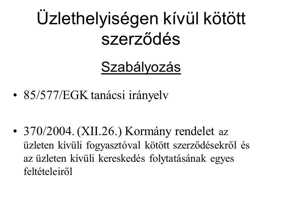 Üzlethelyiségen kívül kötött szerződés Szabályozás 85/577/EGK tanácsi irányelv 370/2004.