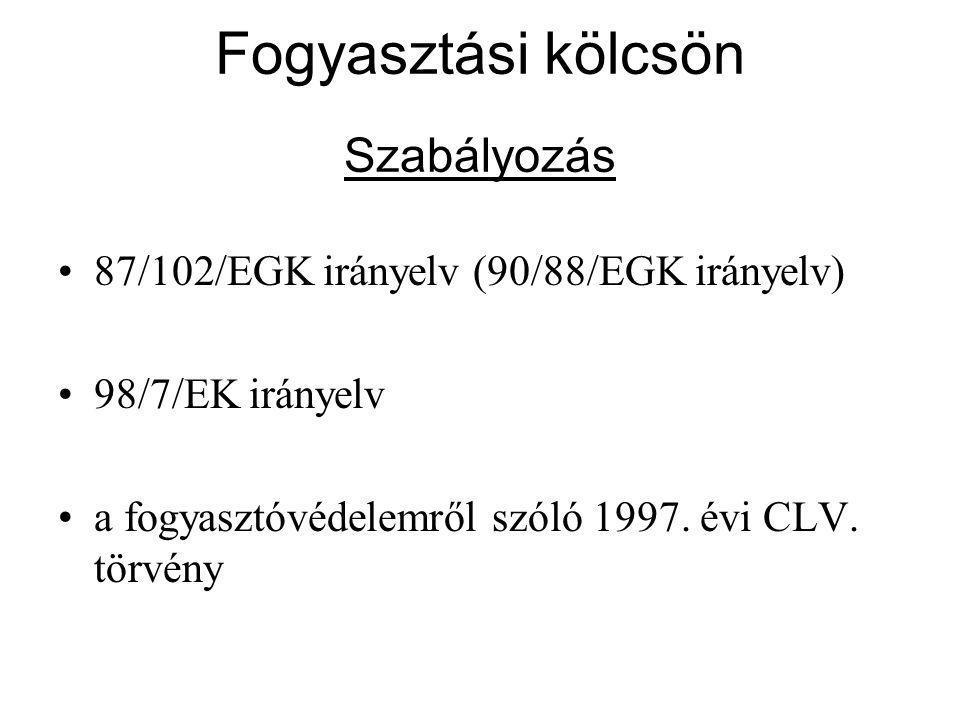 Fogyasztási kölcsön Szabályozás 87/102/EGK irányelv (90/88/EGK irányelv) 98/7/EK irányelv a fogyasztóvédelemről szóló 1997.
