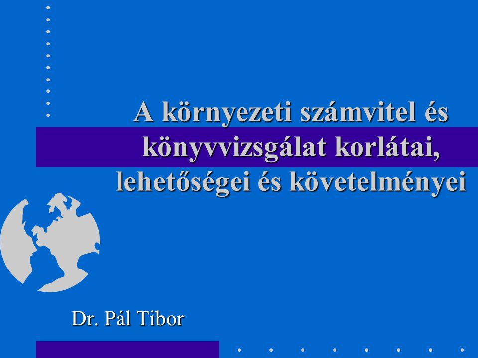 A környezeti számvitel és könyvvizsgálat korlátai, lehetőségei és követelményei Dr. Pál Tibor