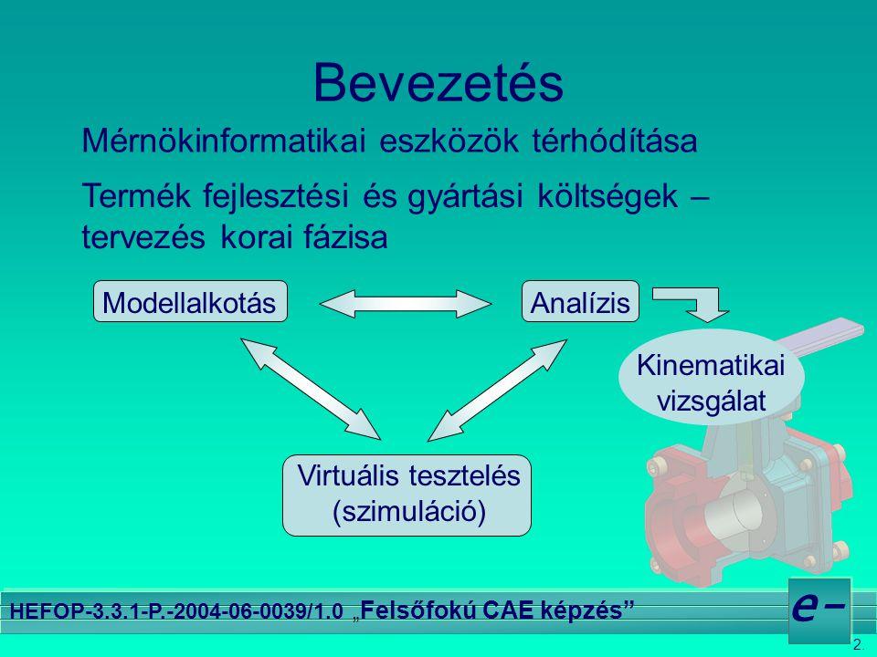 """2. e- HEFOP-3.3.1-P.-2004-06-0039/1.0 """" Felsőfokú CAE képzés"""" Bevezetés Mérnökinformatikai eszközök térhódítása ModellalkotásAnalízis Virtuális teszte"""