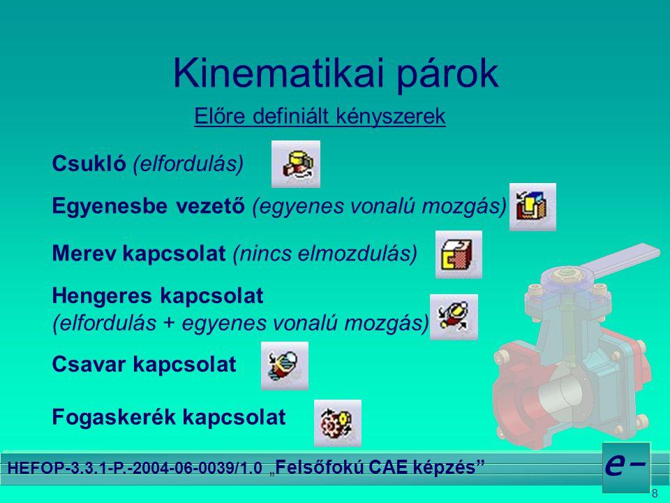 """8. e- HEFOP-3.3.1-P.-2004-06-0039/1.0 """" Felsőfokú CAE képzés"""" Kinematikai párok Előre definiált kényszerek Csukló (elfordulás) Egyenesbe vezető (egyen"""